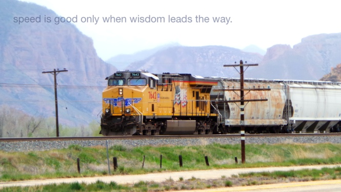 speed is only good when wisdom leads the way